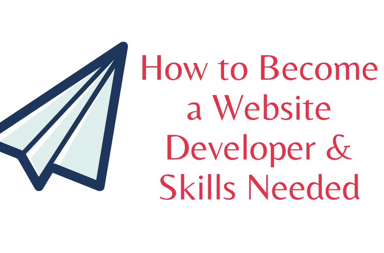 You are currently viewing How to Become a Website Developer & Skills Needed